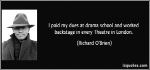 ... and worked backstage in every Theatre in London. - Richard O'Brien