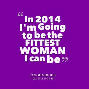 Quotes Picture: in 2014 i'm going to be the fittest woman i can be