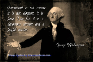 Government Is Not Reason Quote by George Washington