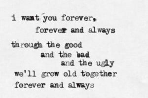 want you forever, forever and always. through the good, and the bad ...
