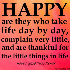 Happy are they who take life day by day, complain very little, and are ...