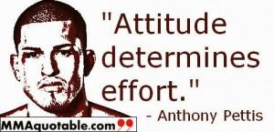 Attitude determines effort. - Anthony Pettis