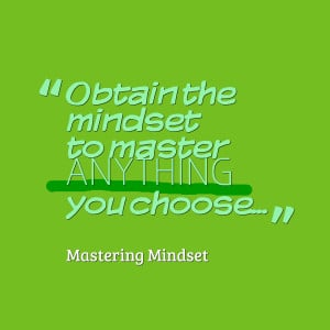 Quotes Picture: obtain the mindset to master anything you choose