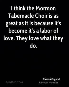 Charles Osgood - I think the Mormon Tabernacle Choir is as great as it ...