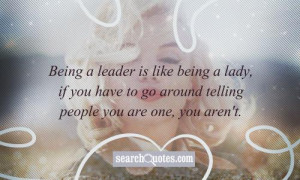 ... Quotes About Being A Strong Woman Being a leader is like being a