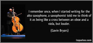 remember once, when I started writing for the alto saxophone, a ...