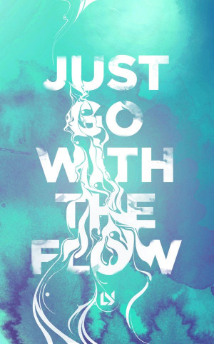 Go Back > Gallery For > Just Go With The Flow Quotes