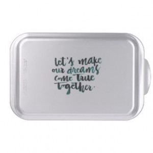 Inspirational Quotes: Let's Make Our Dreams Come.. Cake Pan