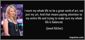 want my whole life to be a great work of art, not just my art. And ...