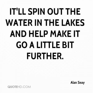 ... out the water in the lakes and help make it go a little bit further