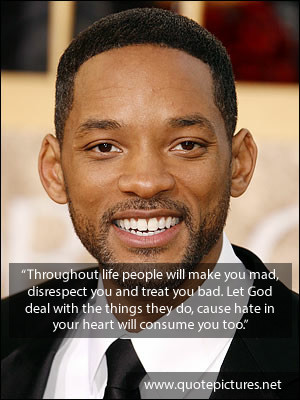 Will Smith Quote – Throughout life people will make you mad