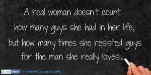 real woman doesn't count how many guys she had in her life, but ...
