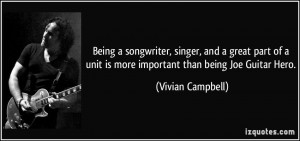 ... unit is more important than being Joe Guitar Hero. - Vivian Campbell