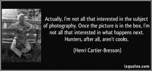 Actually, I'm not all that interested in the subject of photography ...