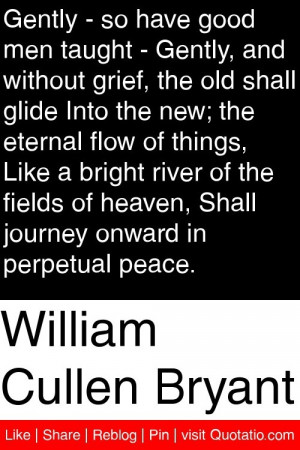 William Cullen Bryant - Gently - so have good men taught - Gently, and ...