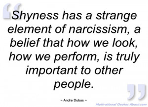 Shyness Quotes Shyness has a strange element