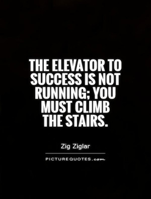 ... to success is not running; you must climb the stairs Picture Quote #1