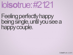 Feeling perfectly happy being single, until you see a happy couple.