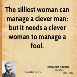 The silliest woman can manage a clever man; but it needs a clever ...