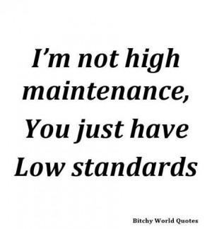 High maintenance, low standards