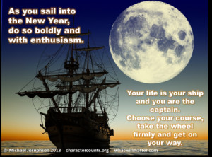... Your life is your ship and you are the captain. Choose your course