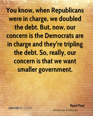 You know, when Republicans were in charge, we doubled the debt. But ...