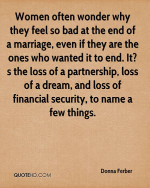 Women often wonder why they feel so bad at the end of a marriage, even ...