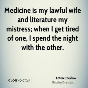 Anton Chekhov - Medicine is my lawful wife and literature my mistress ...