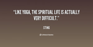 """Like Yoga, the spiritual life is actually very difficult."""""""