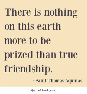 Saint Thomas Aquinas photo quotes - There is nothing on this earth ...