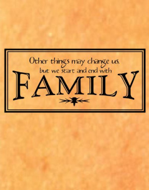 Other things may change us .....family ...