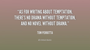 As for writing about temptation, there's no drama without temptation ...