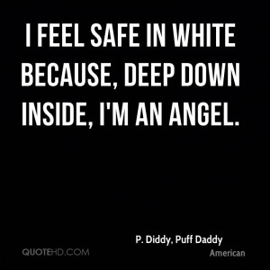feel safe in white because, deep down inside, I'm an angel.