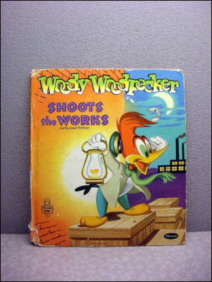 1955 Woody Woodpecker Shoots the Works Vintage Childrens Book