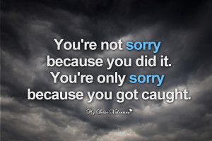 Love Hurts Quotes - You're not sorry because you did it