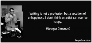 Writing is not a profession but a vocation of unhappiness. I don't ...