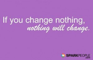 ... nothing, nothing will change. | via @SparkPeople #motivation #quote