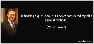hosting a quiz show, but I never considered myself a game show host ...
