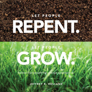 ... Jeffrey R. HollandPeople Repentance, Faith, Lds Quotes, People Change