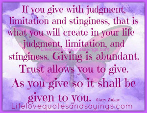 If you give with judgment, limitation and stinginess, that is what you ...