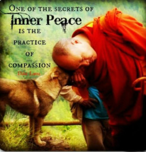 One of the secrets of Inner Peace is the practice of compassion.
