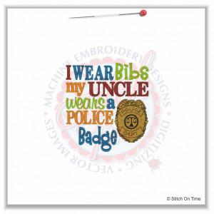 5060 Sayings : I Wear Bibs Uncle Police Badge 4x4 £1.70p