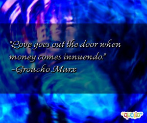 Love goes out the door when money comes innuendo .