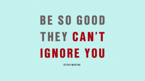 Be So Good They Can't Ignore You'