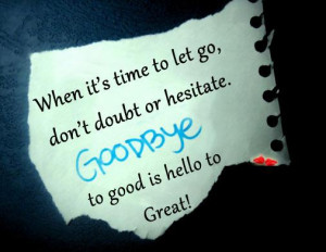 When It's Time To Let Go Don't Doubt Or Hesitate Good Bye