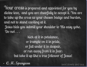take up your cross cheerfully - Spurgeon quote -