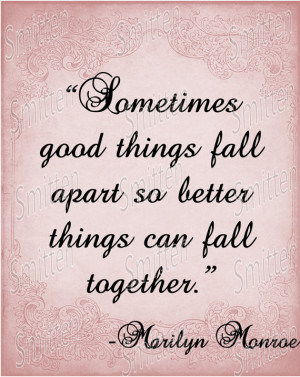 ... Monroe Quote - Sometimes Good things Fall Apart-up 4x6 Art Print Card