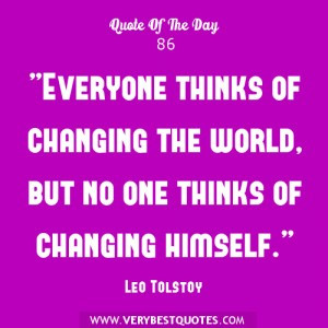 ... of changing the world, but no one thinks of changing himself