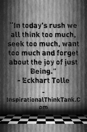 In today's rush we all think too much, seek too much, want too much ...