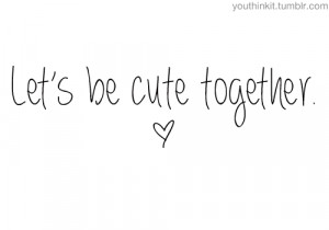 love cute quotes together love quotes teen quotes